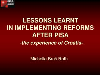 LESSONS LEARNT  IN IMPLEMENTING REFORMS AFTER PISA - the experience of Croatia -