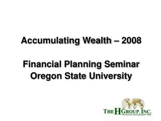Accumulating Wealth � 2008 Financial Planning Seminar Oregon State University