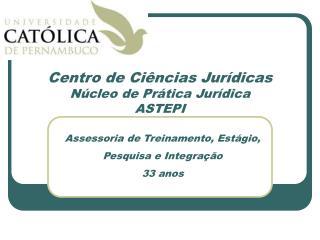 Centro de Ciências Jurídicas Núcleo de Prática Jurídica ASTEPI