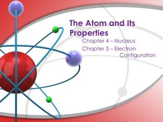 The Atom and Its Properties