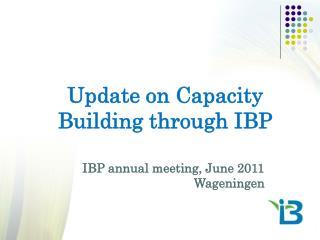 Update on Capacity Building through IBP