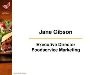 Jane Gibson Executive Director Foodservice Marketing