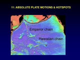 11: ABSOLUTE PLATE MOTIONS & HOTSPOTS