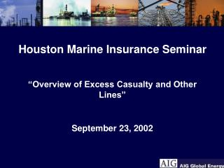Houston Marine Insurance Seminar �Overview of Excess Casualty and Other Lines� September 23, 2002