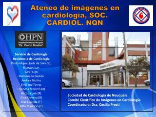 Servicio de Cardiología  Residencia de Cardiología Pulita Miguel (Jefe de Servicio) Ricotto  Juan