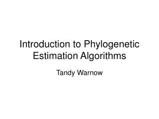 Introduction to Phylogenetic Estimation Algorithms