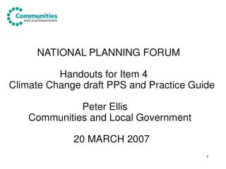 NATIONAL PLANNING FORUM  		   Handouts for Item 4  Climate Change draft PPS and Practice Guide