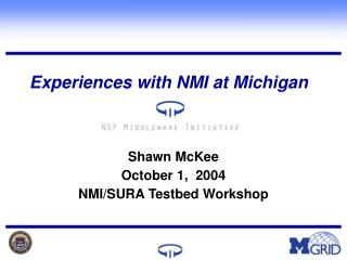 Experiences with NMI at Michigan