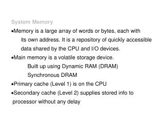 System Memory  Memory is a large array of words or bytes, each with