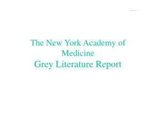 The New York Academy of Medicine Grey Literature Report