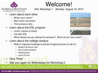 Welcome! ESL Workshop 1    Monday, August 19, 2013