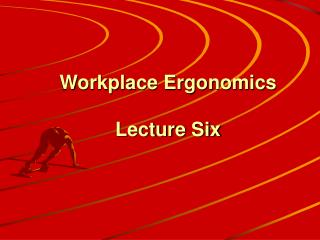 Workplace Ergonomics Lecture Six