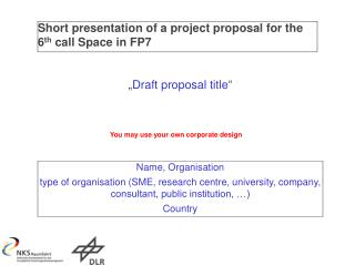 Short presentation of a project proposal for the 6 th  call Space in FP7