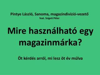 Pintye László, Sanoma, magazindivízió-vezető  feat . Szigeti Péter