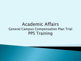 Academic Affairs General Campus Compensation Plan Trial  PPS Training