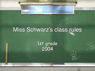 Miss Schwarz ' s class rules