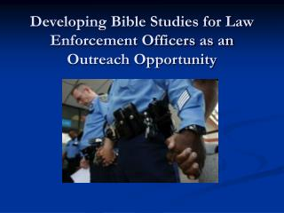 Developing Bible Studies for Law Enforcement Officers as an Outreach Opportunity