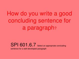 How do you write a good concluding sentence for a paragraph ?