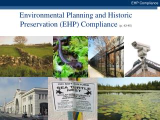 Environmental Planning and Historic Preservation (EHP) Compliance  (p. 43-45)