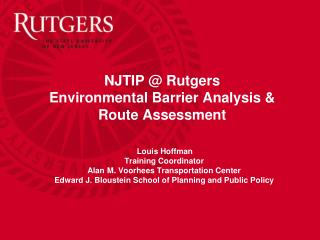 NJTIP @ Rutgers Environmental Barrier Analysis & Route Assessment