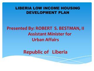 LIBERIA LOW INCOME HOUSING  DEVELOPMENT PLAN