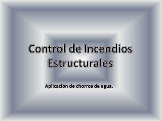 Control de  I ncendios Estructurales