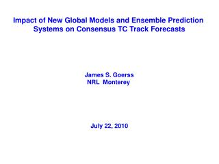 Impact of New Global Models and Ensemble Prediction  Systems on Consensus TC Track Forecasts