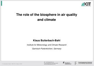 The role of the biosphere in air quality and climate Klaus Butterbach-Bahl