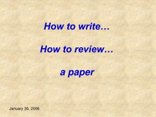 How to write… How to review…  a paper