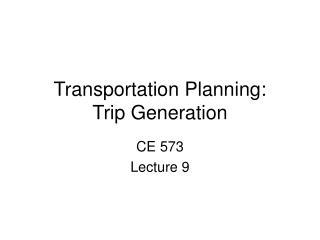 Transportation Planning: Trip Generation