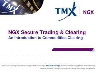NGX Secure Trading & Clearing An Introduction to Commodities Clearing