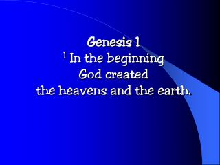 Genesis 1 1  In the beginning  God created  the heavens and the earth.