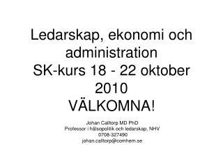 Ledarskap, ekonomi och administration SK-kurs 18 - 22 oktober 2010 VÄLKOMNA!