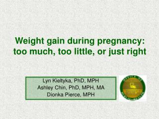 Weight gain during pregnancy: too much, too little, or just right