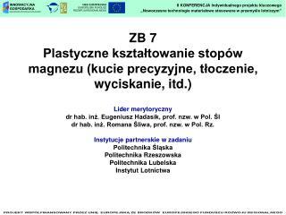 ZB 7  Plastyczne kształtowanie stopów magnezu (kucie precyzyjne, tłoczenie, wyciskanie, itd.)
