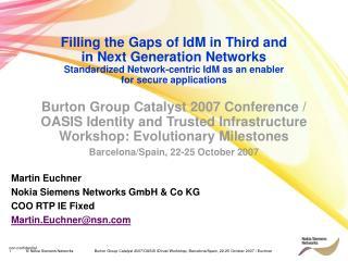 Martin Euchner Nokia Siemens Networks GmbH & Co KG COO RTP IE Fixed Martin.Euchner@nsn