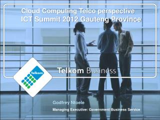 Cloud Computing Telco perspective ICT Summit 2012 Gauteng Province