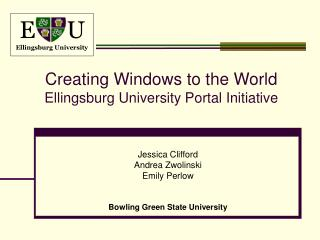 Creating Windows to the World Ellingsburg University Portal Initiative