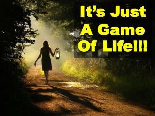 It's Just A Game Of Life!!!