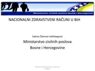 NACIONALNI ZDRAVSTVENI RAČUNI U BiH Sabina  Šahman Salihbegović Ministarstvo civilnih poslova
