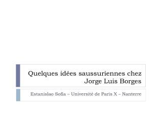 Quelques idées saussuriennes chez  Jorge Luis Borges