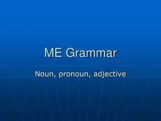 ME Grammar