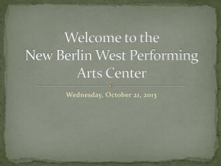 Welcome to the  New Berlin West Performing Arts Center