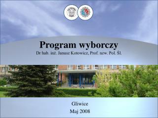 Program wyborczy Dr hab. inż. Janusz Kotowicz, Prof.  nzw . Pol. Śl.