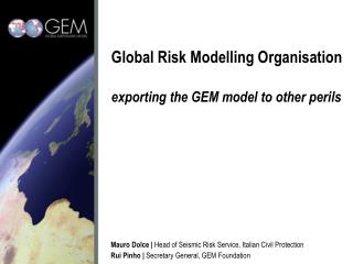 Global Risk Modelling Organisation  exporting the GEM model to other perils