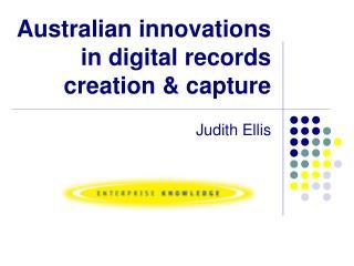 Australian innovations in digital records creation & capture