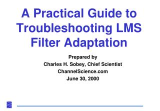 A Practical Guide to  Troubleshooting LMS Filter Adaptation