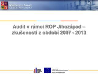 Audit v rámci ROP Jihozápad – zkušenosti z období 2007 - 2013