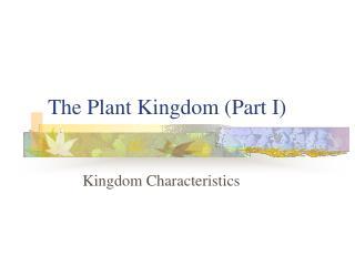 The Plant Kingdom (Part I)