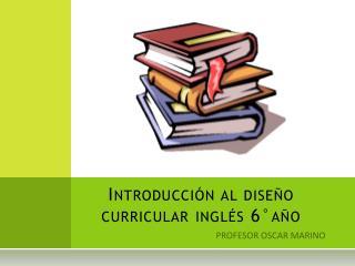 Introducción al diseño curricular inglés 6°año
